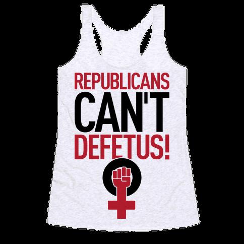 Republicans Can't Defetus Racerback Tank Top