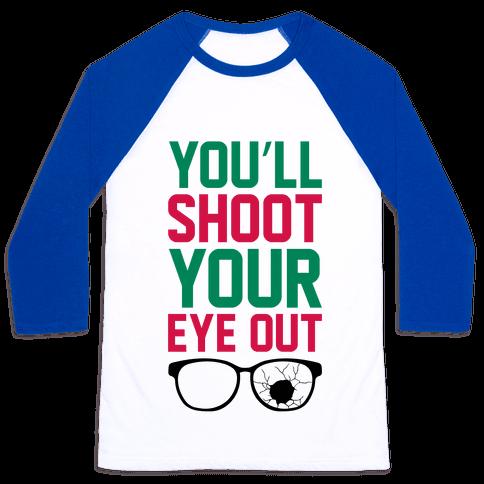 Shoot Your Eye Out Baseball Tee