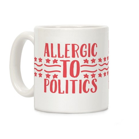 Allergic To Politics Coffee Mug