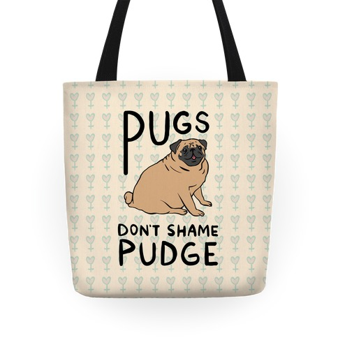 Pugs Don't Shame Pudge Tote