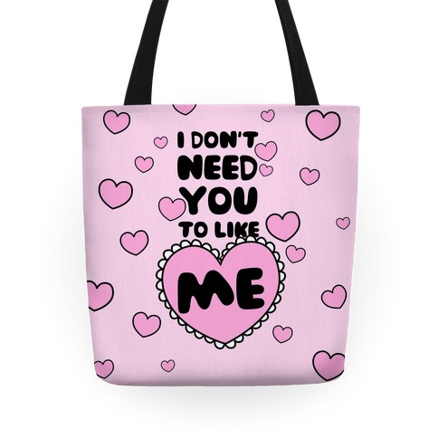 I Don't Need You To Like Me tote Tote