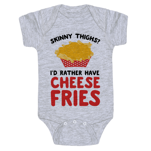 Skinny Thighs? I'd Rather Have Cheese Fries Baby Onesy