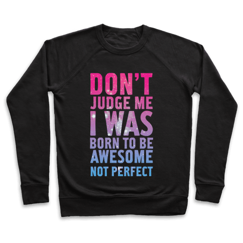 I Was Born To Be Awesome Not Perfect Pullover