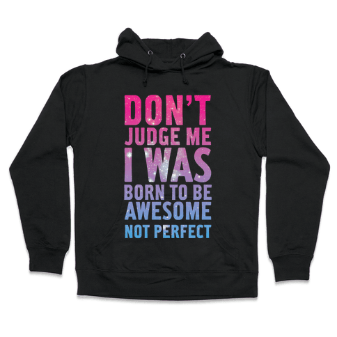 I Was Born To Be Awesome Not Perfect Hooded Sweatshirt