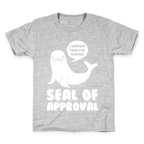 Seal of Approval Supports Your Life Choices Kids T-Shirt