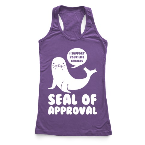 Seal of Approval Supports Your Life Choices Racerback Tank Top