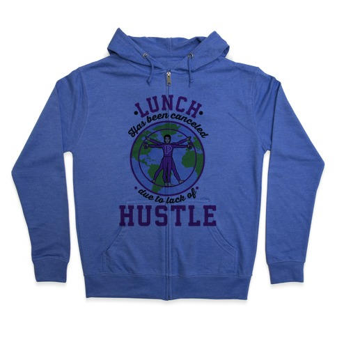 Lunch Has Been Canceled Due to Lack Of Hustle Zip Hoodie