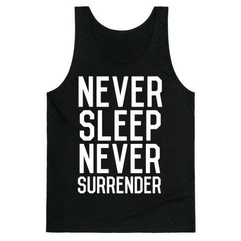 Never Sleep Never Surrender Tank Top