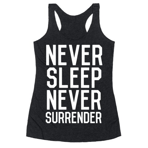 Never Sleep Never Surrender Racerback Tank Top