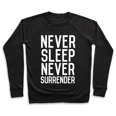 Never Sleep Never Surrender Pullover