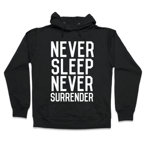 Never Sleep Never Surrender Hooded Sweatshirt