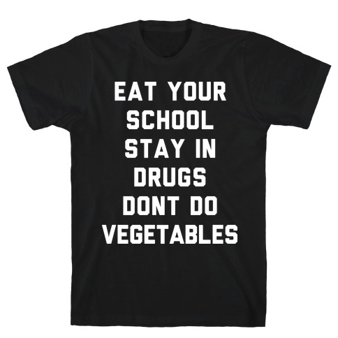 Eat Your School and Stay in Drugs, Bad Advice Mens T-Shirt