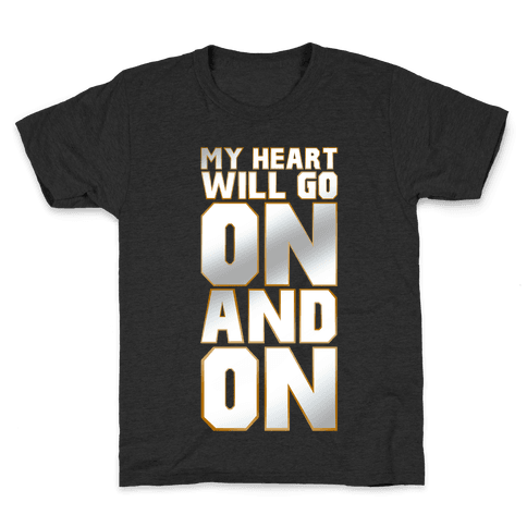 My Heart Will Go On Kids T-Shirt