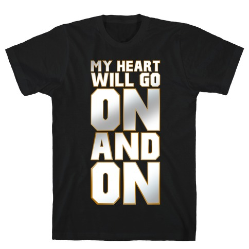 My Heart Will Go On Mens T-Shirt