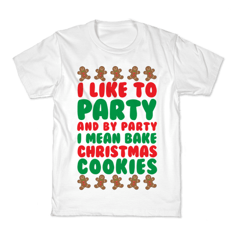 I Like To Party And By Party I Mean Bake Christmas Cookies Kids T-Shirt