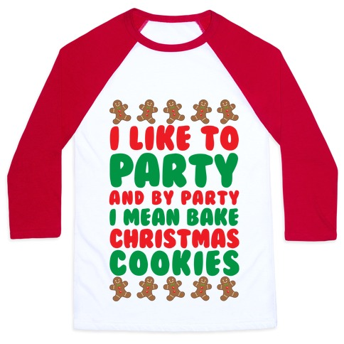 3f7a9972 I Like To Party And By Party I Mean Bake Christmas Cookies Baseball Tee