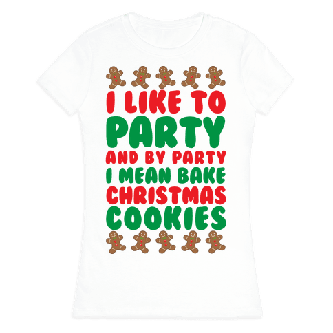 I Like To Party And By Party I Mean Bake Christmas Cookies Womens T-Shirt