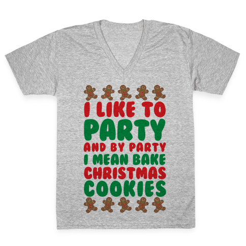 I Like To Party And By Party I Mean Bake Christmas Cookies V-Neck Tee Shirt