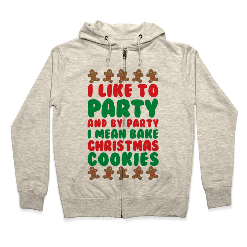 I Like To Party And By Party I Mean Bake Christmas Cookies Zip Hoodie