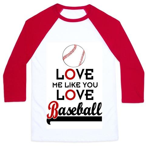Love Me Like You Love Baseball Baseball Tee