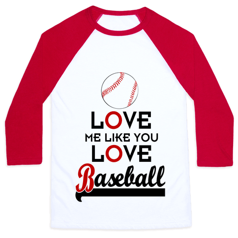 Love Me Like You Love Baseball Baseball Tee