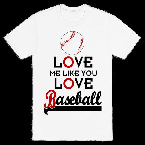 Love Me Like You Love Baseball Mens T-Shirt