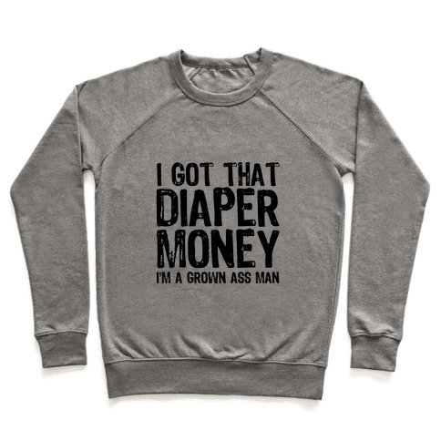 I Got That Diaper Money Pullover
