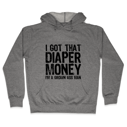 I Got That Diaper Money Hooded Sweatshirt