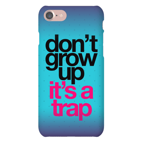 Don't Grow Up It's a Trap Phone Case