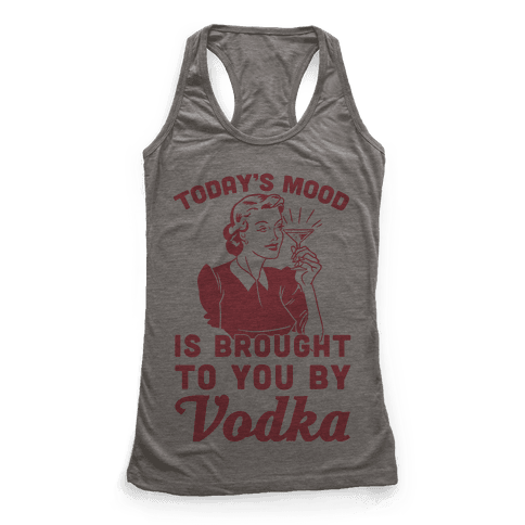 Today's Mood Is Brought To You By Vodka Racerback Tank Top