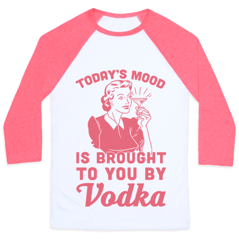 Today's Mood Is Brought To You By Vodka