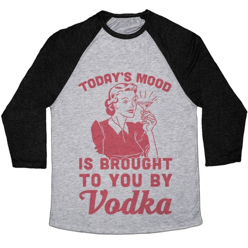 Today's Mood Is Brought To You By Vodka Baseball Tee
