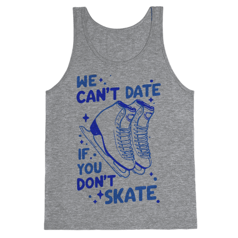 We Can't Date If You Don't Skate Tank Top