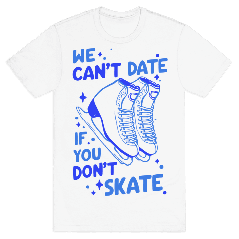 We Can't Date If You Don't Skate Mens T-Shirt