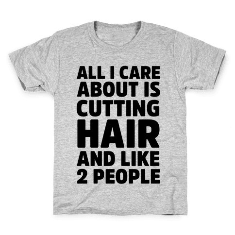 All I Care About Is Cutting Hair And Like 2 People Kids T-Shirt