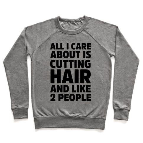 All I Care About Is Cutting Hair And Like 2 People Pullover
