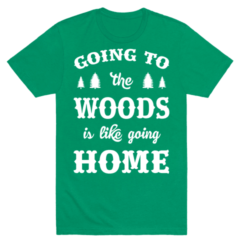 Going To The Woods Is Like Going Home