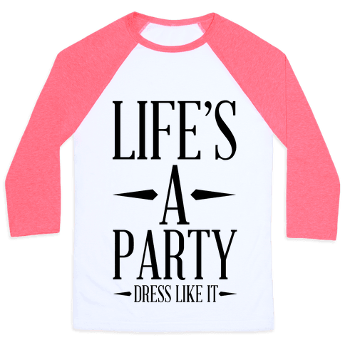 Life's A Party Dress Like it Baseball Tee