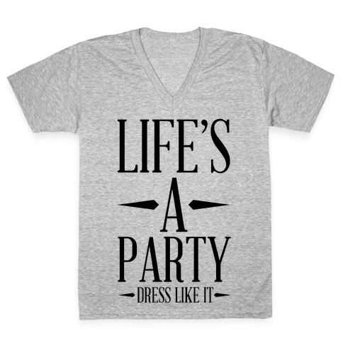 Life's A Party Dress Like it V-Neck Tee Shirt