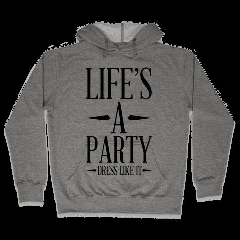 Life's A Party Dress Like it Hooded Sweatshirt