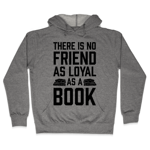 There Is No Friend As Loyal As A Book Hooded Sweatshirt