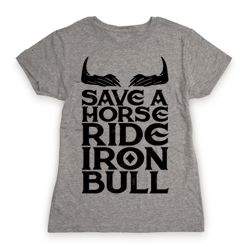 Save a Horse Ride Iron Bull Womens T-Shirt
