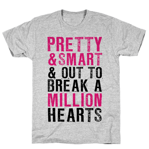 Pretty, Smart & Out to Break A Million Hearts Mens T-Shirt