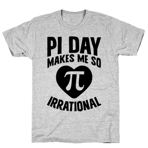 Pi Day Makes Me So Irrational Mens T-Shirt