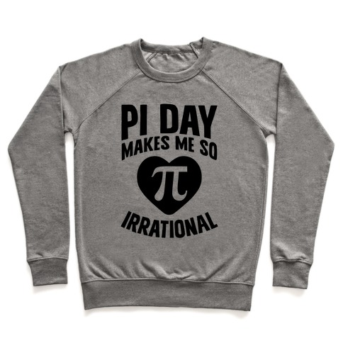 Pi Day Makes Me So Irrational Pullover