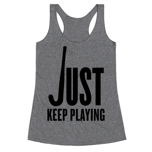Just Keep Playing Racerback Tank Top
