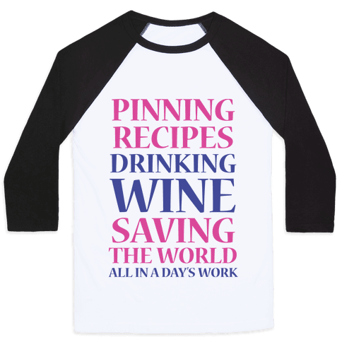 Pinning Recipes, Drinking Wine, Saving The World Baseball Tee