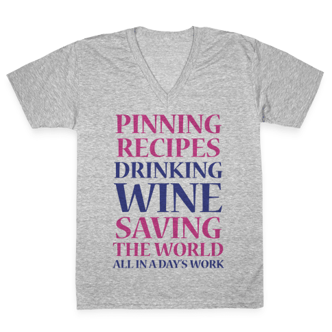 Pinning Recipes, Drinking Wine, Saving The World V-Neck Tee Shirt