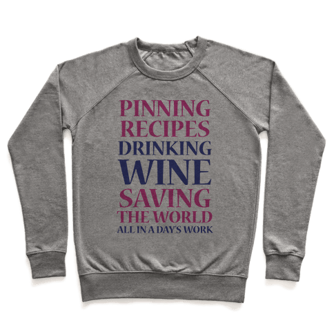 Pinning Recipes, Drinking Wine, Saving The World Pullover