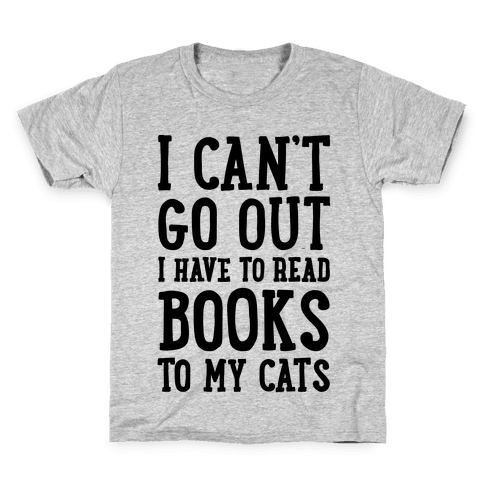 I Can't Go Out I Have To Read Books To My Cats Kids T-Shirt